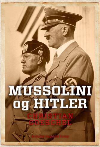 Christian Goeschel (f. 1978): Mussolini og Hitler : en fascistisk alliance