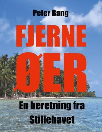 Peter Bang: Fjerne øer : en beretning fra Stillehavet