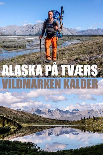 Erik B. Jørgensen (f. 1975): Alaska på tværs : vildmarken kalder