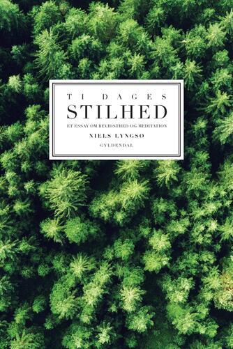 Niels Lyngsø: Ti dages stilhed : et essay om bevidsthed og meditation