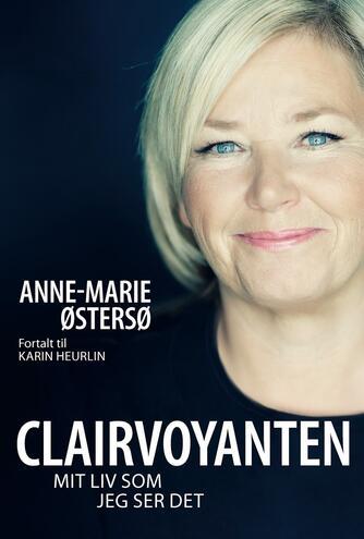 Anne-Marie Østersø, Karin Heurlin: Clairvoyanten : mit liv som jeg ser det