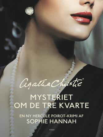Sophie Hannah: Mysteriet om de tre kvarte : en ny Hercule Poirot krimi