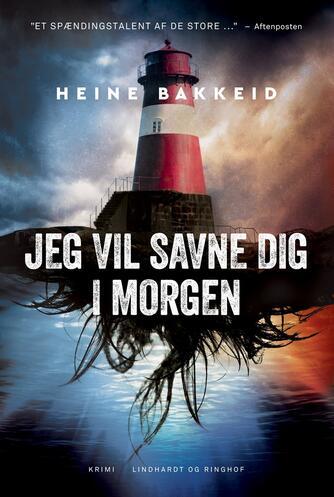Heine T. Bakkeid (f. 1974): Jeg vil savne dig i morgen : krimi