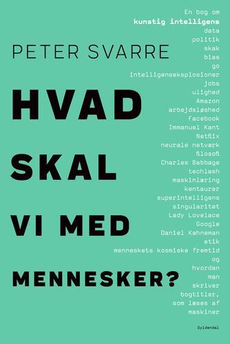 Peter Svarre: Hvad skal vi med mennesker? : en bog om kunstig intelligens