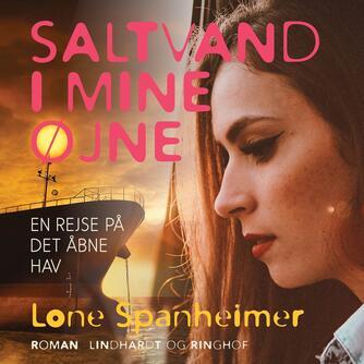 Lone Spanheimer: Saltvand i mine øjne : en rejse på det åbne hav