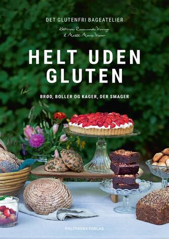 Kathrine Rosamunde Virring, Mette Marie Viscor: Helt uden gluten : brød, boller og kager, der smager