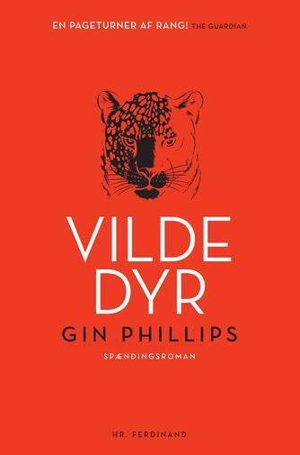 Gin Phillips: Vilde dyr : spændingsroman
