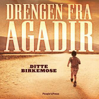 Ditte Birkemose: Drengen fra Agadir : krimi
