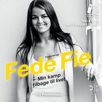 Fie Nikoline Friedrichsen (f. 1992): Fede Fie : min kamp tilbage til livet