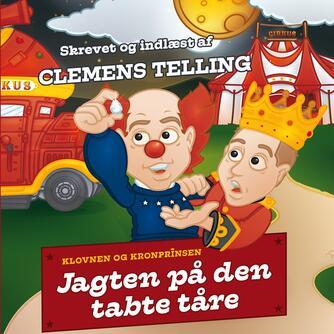 Clemens Telling: Klovnen og kronprinsen : jagten på den tabte tåre