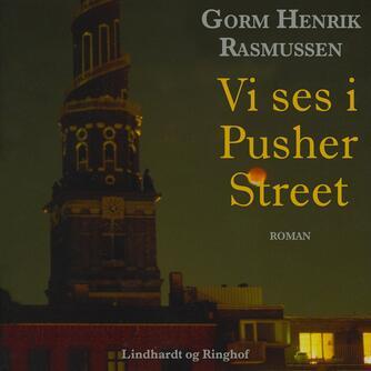 Gorm H. Rasmussen (f. 1955): Vi ses i Pusher Street : roman