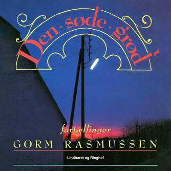 Gorm Rasmussen (f. 1945): Den søde grød : en samling fortællinger