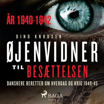 : Øjenvidner til besættelsen : danskere beretter om hverdag og krig. År 1940-1942