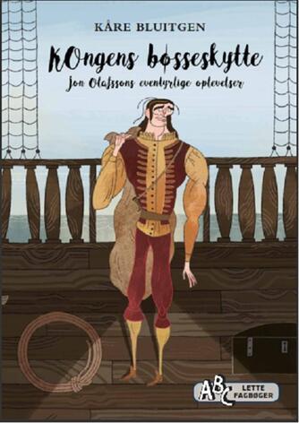 Kåre Bluitgen: Kongens bøsseskytte : Jon Olafssons eventyrlige oplevelser