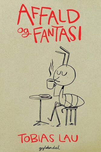 Tobias Lau (f. 1979): Affald og fantasi