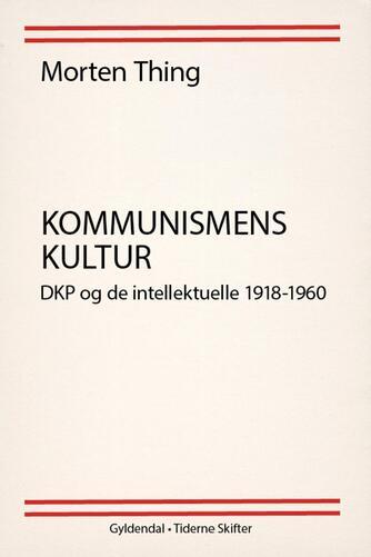 : Kommunismens kultur : DKP og de intellektuelle 1918-1960