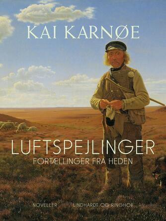 Kai Karnøe: Luftspejlinger : fortællinger fra heden