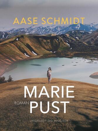 Aase Schmidt (f. 1935): Marie Pust : roman om en rejse