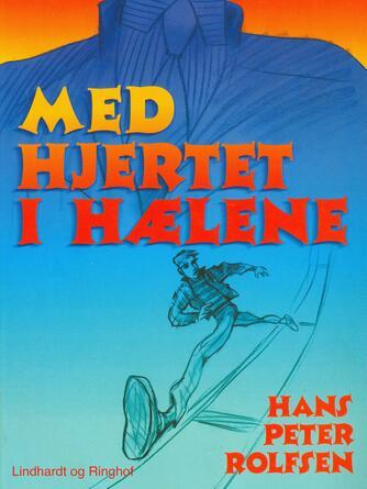 Hans Peter Rolfsen: Med hjertet i hælene : roman