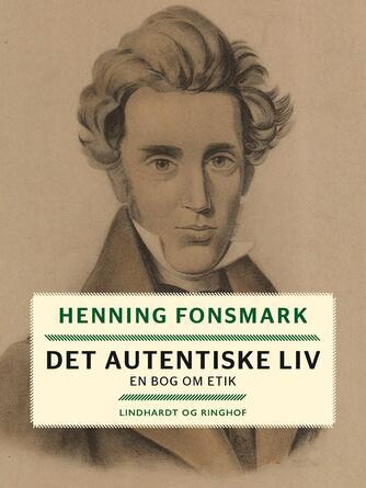Henning B. Fonsmark: Det autentiske liv : en bog om etik