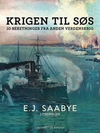 E. J. Saabye: Krigen til søs : 10 beretninger fra Anden Verdenskrig