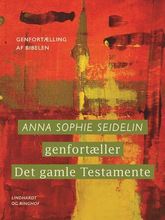 : Anna Sophie Seidelin genfortæller Det gamle Testamente