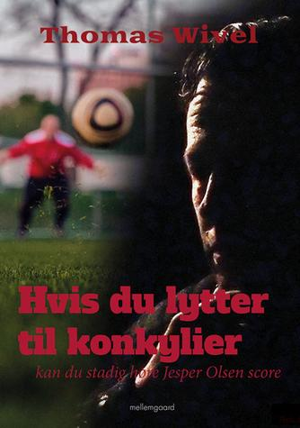 Thomas Wivel: Hvis du lytter til konkylier, kan du stadig høre Jesper Olsen score