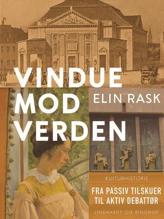 Elin Rask: Vindue mod verden : fra passiv tilskuer til aktiv debattør : kvinderne på Det kongelige Teaters tilskuerplads
