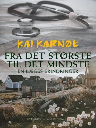 Kai Karnøe: Fra det største til det mindste : en læges erindringer