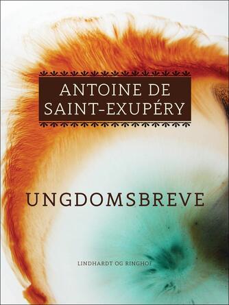 Antoine de Saint-Exupéry: Ungdomsbreve
