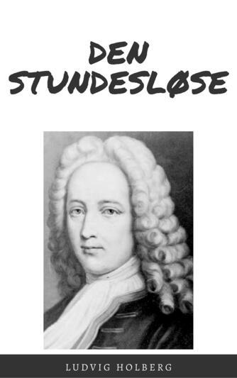 Ludvig Holberg: Den stundesløse (Ved Hans Peter Andersen)