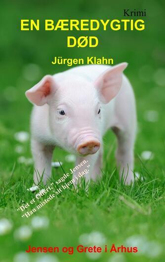 Jürgen Klahn (f. 1960-01-03): En bæredygtig død : krimi