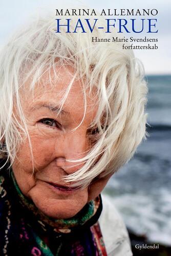 Marina Allemano: Hav-frue : Hanne Marie Svendsens forfatterskab