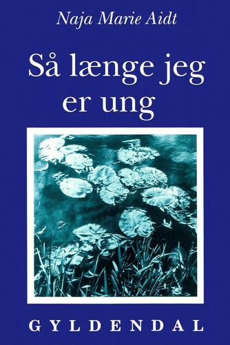 Naja Marie Aidt: Så længe jeg er ung : digte