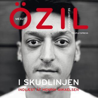 Mesut Özil (f. 1988): I skudlinjen : selvbiografi