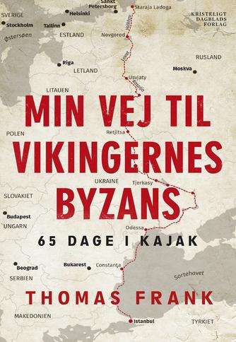 Thomas Frank (f. 1969): Min vej til vikingernes Byzans : 65 dage i kajak