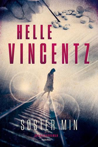 Helle Vincentz: Søster min : spændingsroman
