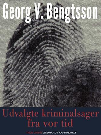 Georg V. Bengtsson: Udvalgte kriminalsager fra vor tid : med autentiske billeder