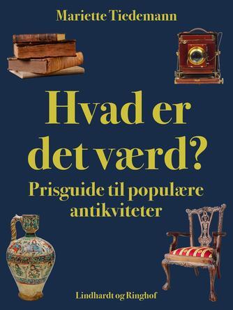 Mariette Tiedemann: Hvad er det værd? : prisguide til populære antikviteter