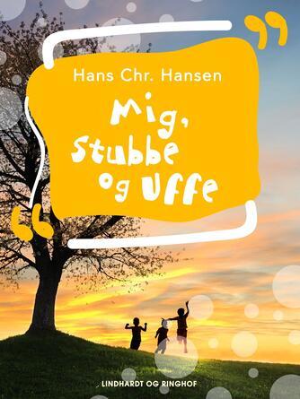 Hans Chr. Hansen (f. 1949): Mig, Stubbe - og Uffe