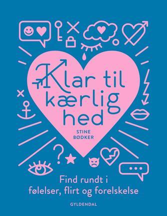 Stine Bødker: Klar til kærlighed : find rundt i følelser, flirt og forelskelse