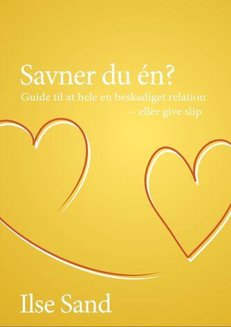 Ilse Sand: Savner du én? : guide til at hele en beskadiget relation - eller give slip