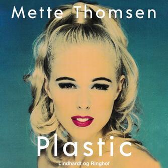 Mette Thomsen (f. 1970): Plastic