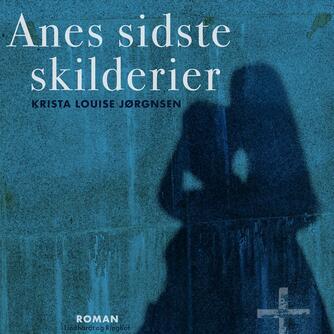 Krista Louise Jørgensen (f. 1928): Anes sidste skilderier