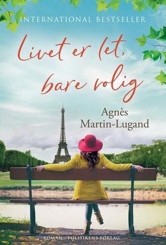 Agnès Martin-Lugand (f. 1979): Livet er let, bare rolig : roman