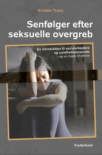 Kirsten Trans: Senfølger efter seksuelle overgreb : en introduktion til socialarbejdere og sundhedspersonale - og en hjælp til ofrene