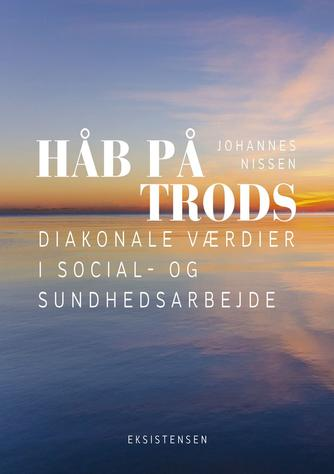 Johannes Nissen (f. 1944): Håb på trods : diakonale værdier i social- og sundhedsarbejde