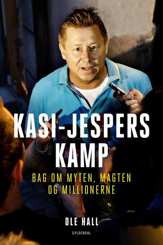 Ole Hall (f. 1981): Kasi-Jespers kamp : bag om myten, magten og millionerne