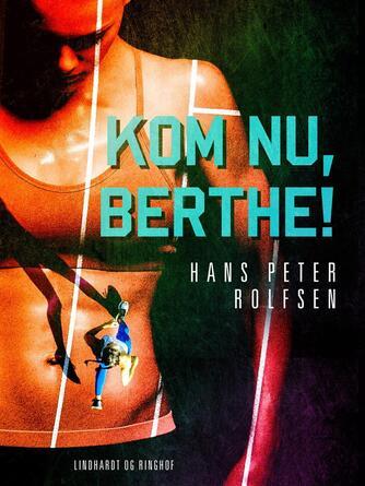 Hans Peter Rolfsen: Kom nu, Berthe! : roman for unge og ældre