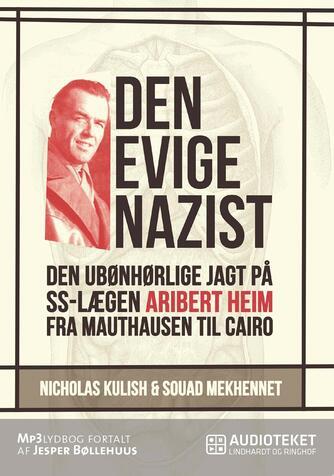 : Den evige nazist : den ubønhørlige jagt på SS-lægen Aribert Heim fra Mauthausen til Cairo